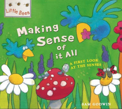 Making Sense of it All: A First Look at the Senses - Little Bees 4 (Paperback)