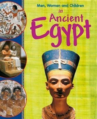 Men, Women and Children: In Ancient Egypt - Men, Women & Children (Paperback)