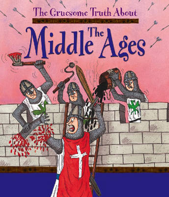 The Middle Ages - Gruesome Truth About 14 (Hardback)