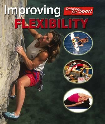 Improving Flexibility - Training for Sport 2 (Hardback)