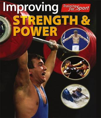 Improving Strength and Power - Training for Sport 4 (Hardback)