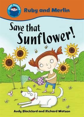 Save That Sunflower! - Start Reading: Ruby & Merlin 6 (Paperback)
