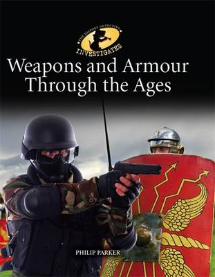 Weapons and Armour Through Ages - The History Detective Investigates 32 (Hardback)