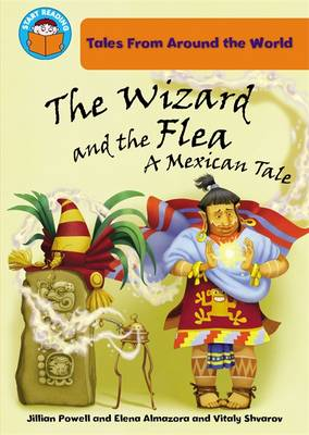 The Wizard and the Flea: A Mexican Tale - Start Reading: Tales from Around the World 3 (Paperback)