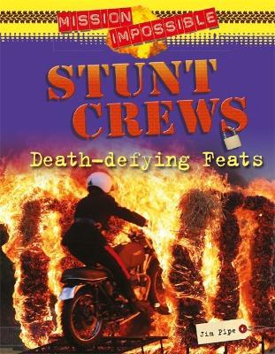 Mission Impossible: Stunt Crews - Death-defying Feats - Mission Impossible (Hardback)