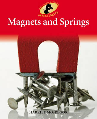 Magnets and Springs - Science Detective Investigates 11 (Paperback)