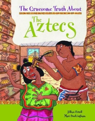 The Gruesome Truth About: The Aztecs - Gruesome Truth About (Paperback)