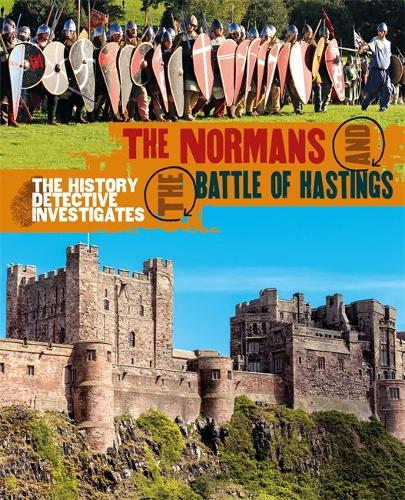The History Detective Investigates: The Normans and the Battle of Hastings - History Detective Investigates (Paperback)