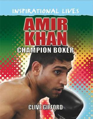 Amir Khan: Champion Boxer - Inspirational Lives No. 1 (Hardback)
