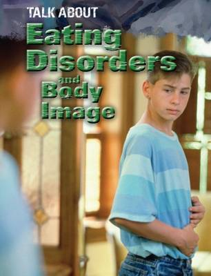 Eating Disorders and Body Image - Talk About No. 3 (Paperback)