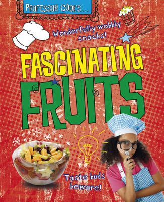 Fascinating Fruits - Professor Cook's 3 (Hardback)