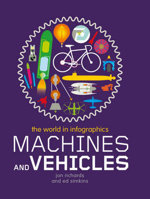 Machines and Vehicles - The World in Infographics 9 (Hardback)