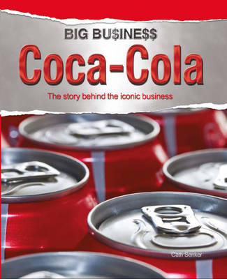 Coca Cola: The Story Behind the Iconic Business - Big Business 6 (Hardback)