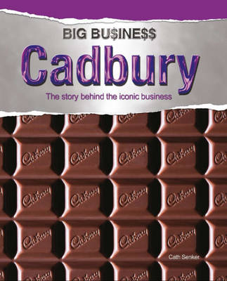Cadbury: The Story Behind the Iconic Business - Big Business 5 (Hardback)