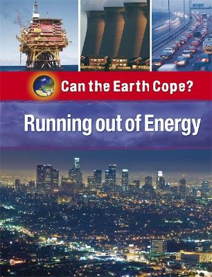 Can the Earth Cope?: Running Out Of Energy - Can the Earth Cope? (Paperback)
