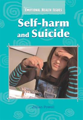 Self-harm and Suicide - Emotional Health Issues No. 9 (Paperback)