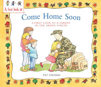 A Parent in the Armed Forces: Come Home Soon - First Look at ... 1 (Hardback)