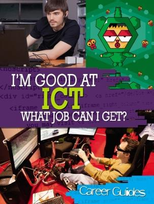 I'm Good At ICT, What Job Can I Get? - I'm Good at (Paperback)