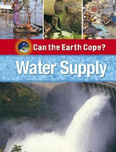 Can the Earth Cope?: Water Supply - Can the Earth Cope? (Paperback)