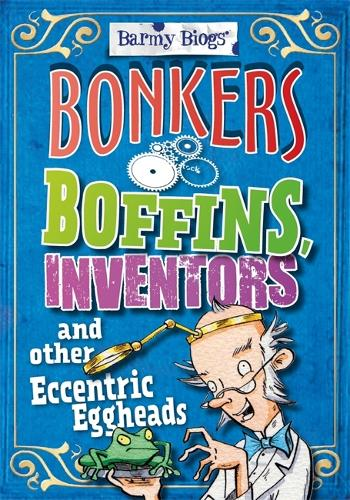 Barmy Biogs: Bonkers Boffins, Inventors & other Eccentric Eggheads - Barmy Biogs (Hardback)