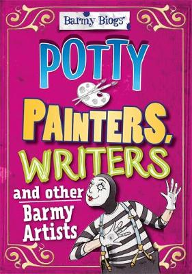 Barmy Biogs: Potty Painters, Writers & other Barmy Artists - Barmy Biogs (Hardback)
