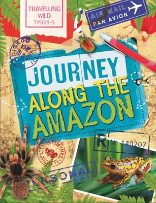 Journey Along the Amazon - Travelling Wild 4 (Hardback)