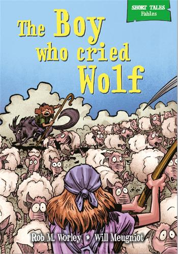 Short Tales Fables: The Boy Who Cried Wolf - Short Tales Fables (Hardback)