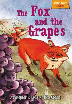 Short Tales Fables: The Fox and the Grapes - Short Tales Fables (Hardback)