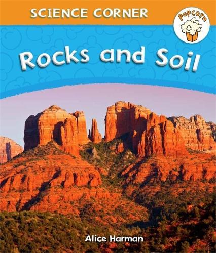 Popcorn: Science Corner: Rocks and Soil - Popcorn: Science Corner (Hardback)