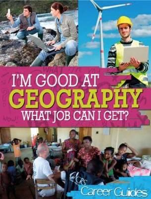 I'm Good at Geography What Job Can I Get? - I'm Good at 3 (Hardback)