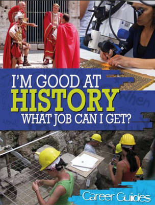 I'm Good at History What Job Can I Get? - I'm Good at 2 (Hardback)