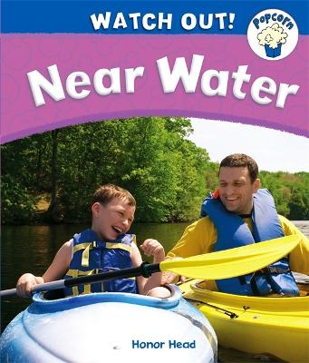 Popcorn: Watch Out!: Near Water - Popcorn: Watch Out! (Paperback)