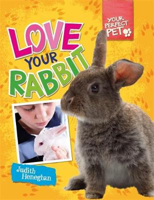 Your Perfect Pet: Love Your Rabbit - Your Perfect Pet (Paperback)