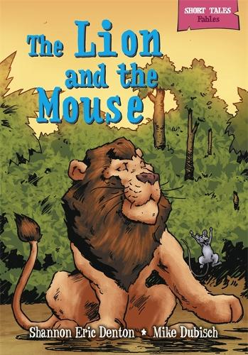 Short Tales Fables: The Lion and the Mouse - Short Tales Fables (Paperback)
