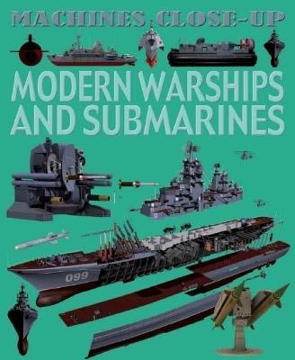 Machines Close-up: Modern Warships and Submarines - Machines Close-up (Paperback)
