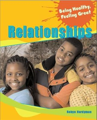 Being Healthy, Feeling Great: Relationships - Being Healthy, Feeling Great (Paperback)