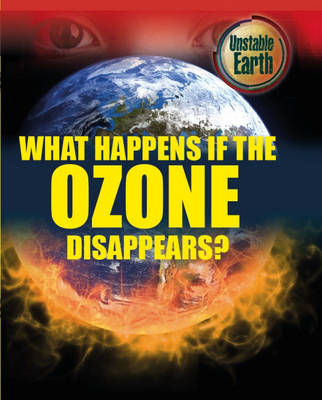 What Happens If the Ozone Layer Disappears? - Unstable Earth 1 (Hardback)