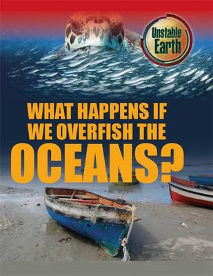 What Happens If We Overfish the Oceans? - Unstable Earth 3 (Hardback)