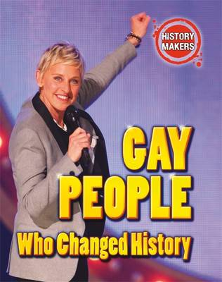 History Makers: Gay People Who Changed History - History Makers (Hardback)