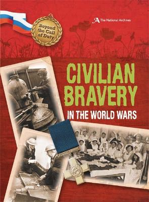 Beyond the Call of Duty: Civilian Bravery in the World Wars (The National Archives) - Beyond the Call of Duty (Hardback)