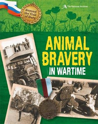Animal Bravery in Wartime (The National Archives) - Beyond the Call of Duty No. 3 (Hardback)
