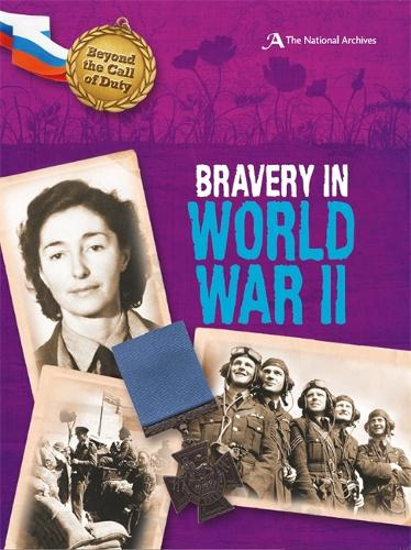 Beyond the Call of Duty: Bravery in World War II (The National Archives) - Beyond the Call of Duty (Hardback)