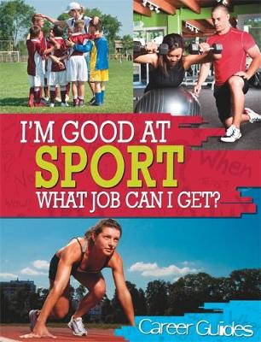 I'm Good At Sport, What Job Can I Get? - I'm Good at (Hardback)