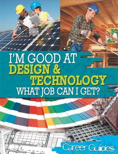 I'm Good At Design and Technology, What Job Can I Get? - I'm Good at (Hardback)