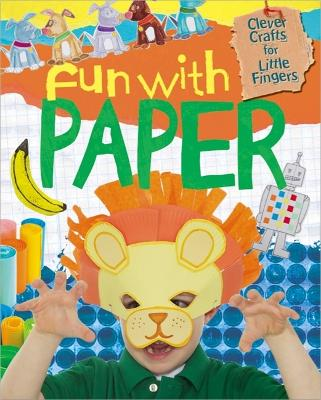 Clever Crafts for Little Fingers: Fun With Paper - Clever Crafts for Little Fingers (Paperback)
