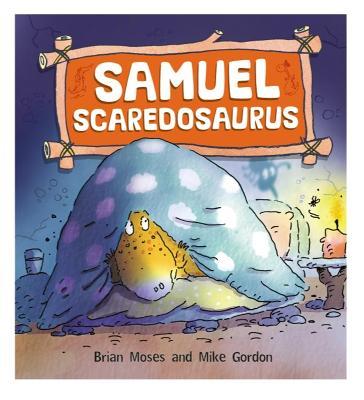 Dinosaurs Have Feelings, Too: Samuel Scaredosaurus - Dinosaurs Have Feelings, Too (Paperback)