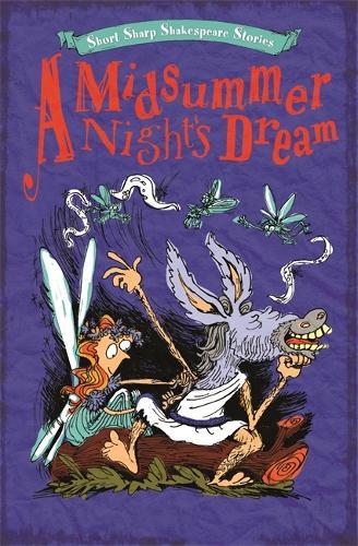 Short, Sharp Shakespeare Stories: A Midsummer Night's Dream - Short, Sharp Shakespeare Stories (Paperback)