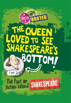Truth or Busted: The Fact or Fiction Behind Shakespeare - Truth or Busted (Hardback)