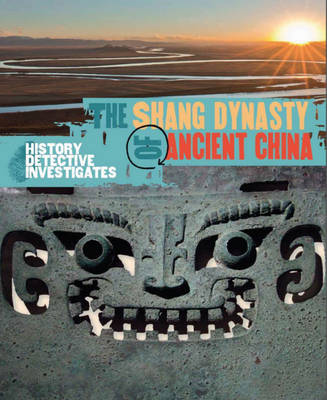 The Shang Dynasty of Ancient China - The History Detective Investigates No. 33 (Hardback)