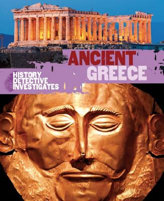 Ancient Greece - The History Detective Investigates No. 38 (Hardback)
